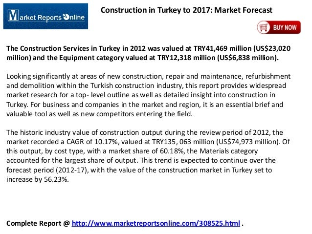 Construction in Turkey to 2017: Market Forecast  The Construction Services in Turkey in 2012 was valued at TRY41,469 milli...