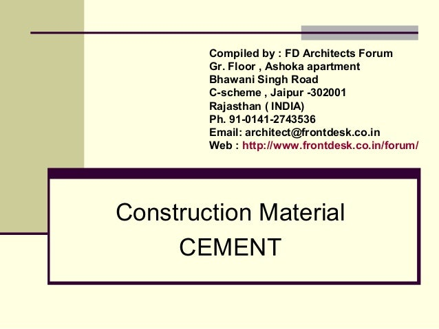 Construction Material CEMENT Compiled by : FD Architects Forum Gr. Floor , Ashoka apartment Bhawani Singh Road C-scheme , ...