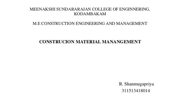 MEENAKSHI SUNDARARAJAN COLLEGE OF ENGINNERING,  KODAMBAKAM  M.E CONSTRUCTION ENGINEERING AND MANAGEMENT  CONSTRUCION MATER...