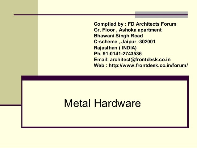 Metal Hardware Compiled by : FD Architects Forum Gr. Floor , Ashoka apartment Bhawani Singh Road C-scheme , Jaipur -302001...