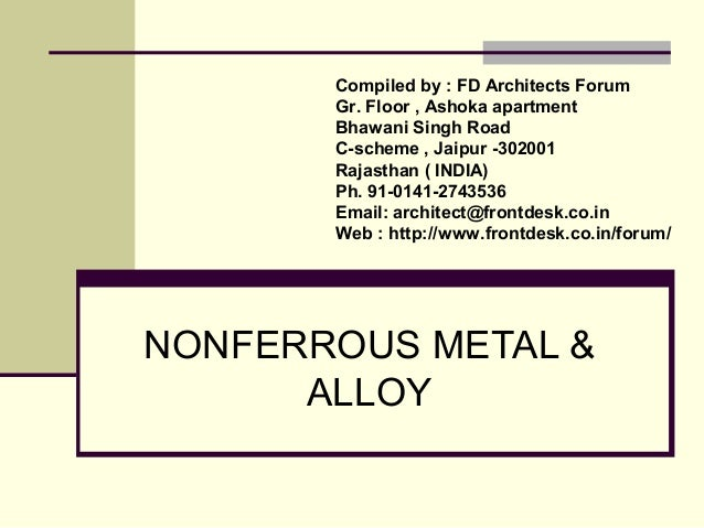 NONFERROUS METAL & ALLOY Compiled by : FD Architects Forum Gr. Floor , Ashoka apartment Bhawani Singh Road C-scheme , Jaip...