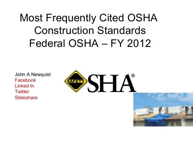 Most Frequently Cited OSHAConstruction StandardsFederal OSHA – FY 2012John A NewquistFacebookLinked InTwitterSlideshare