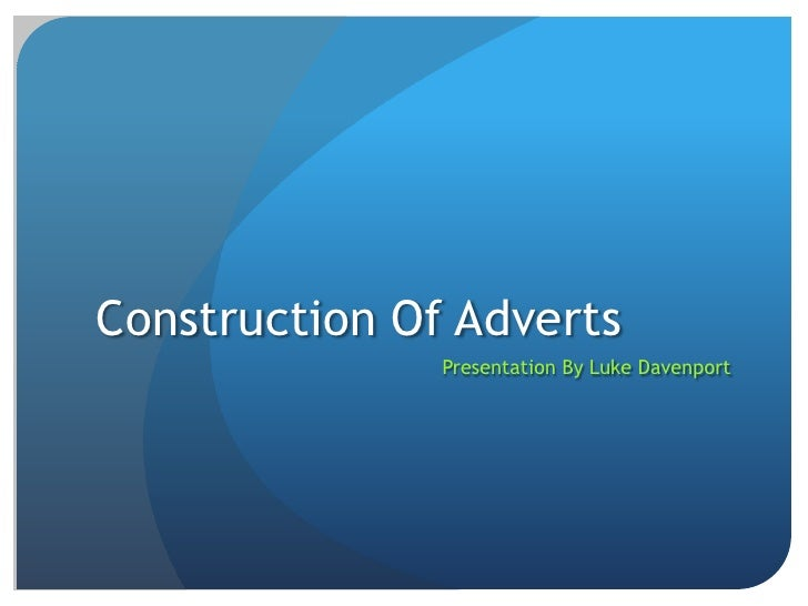 Construction Of Adverts<br />Presentation By Luke Davenport<br />