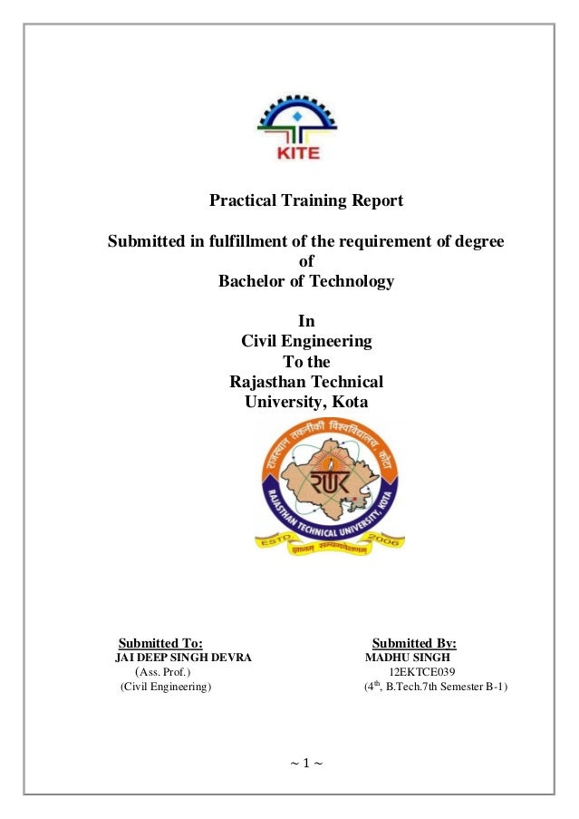 ~ 1 ~ Practical Training Report Submitted in fulfillment of the requirement of degree of Bachelor of Technology In Civil E...