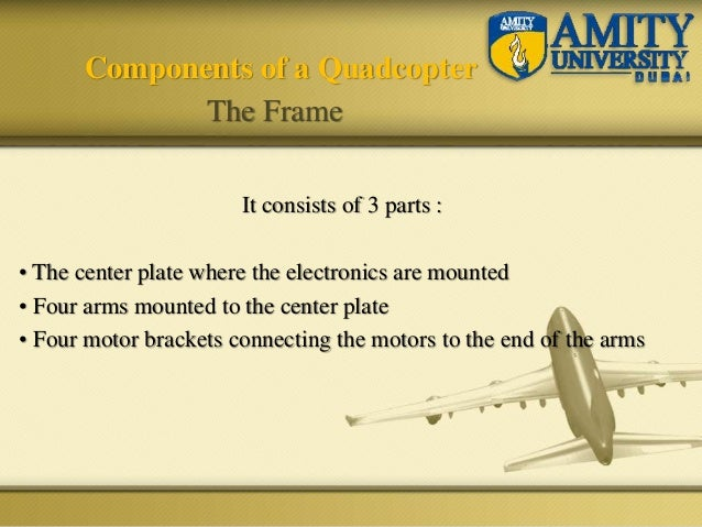 It consists of 3 parts : • The center plate where the electronics are mounted • Four arms mounted to the center plate • Fo...