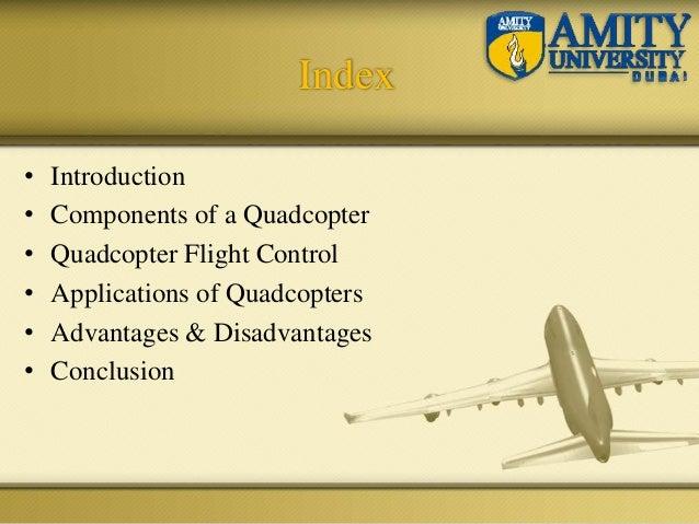Index • Introduction • Components of a Quadcopter • Quadcopter Flight Control • Applications of Quadcopters • Advantages &...