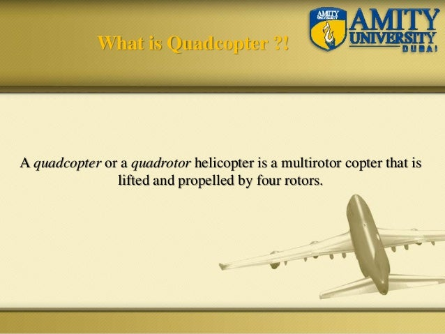 What is Quadcopter ?! A quadcopter or a quadrotor helicopter is a multirotor copter that is lifted and propelled by four r...