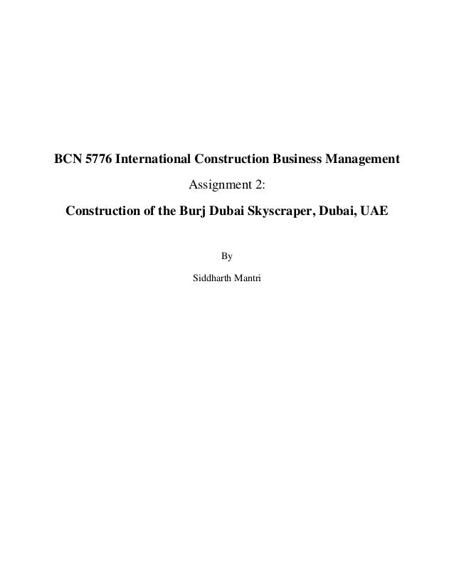 BCN 5776 International Construction Business Management Assignment 2: Construction of the Burj Dubai Skyscraper, Dubai, UA...