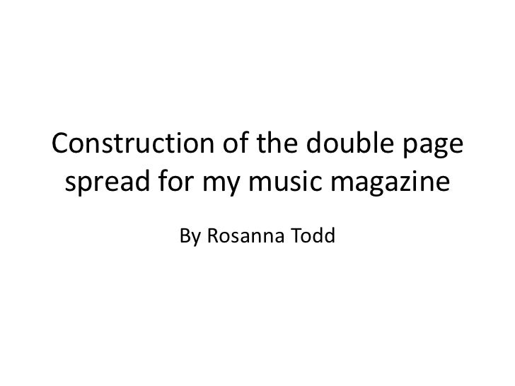 Construction of the double page spread for my music magazine         By Rosanna Todd