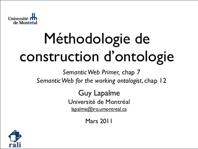 Méthodologie de construction d'ontologie SemanticWeb Primer, chap 7 SemanticWeb for the working ontologist, chap 12 Guy La...