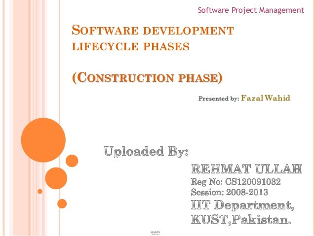 Software Project ManagementSOFTWARE DEVELOPMENTLIFECYCLE PHASES(CONSTRUCTION PHASE)          uploaded by          : REHMAT...