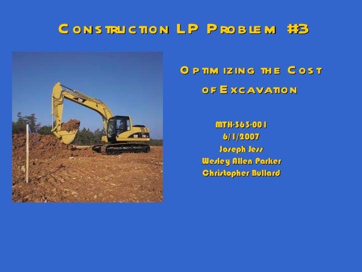 Optimizing the Cost of Excavation MTH-363-001 6/1/2007 Joseph Jess Wesley Allen Parker Christopher Bullard Construction LP...