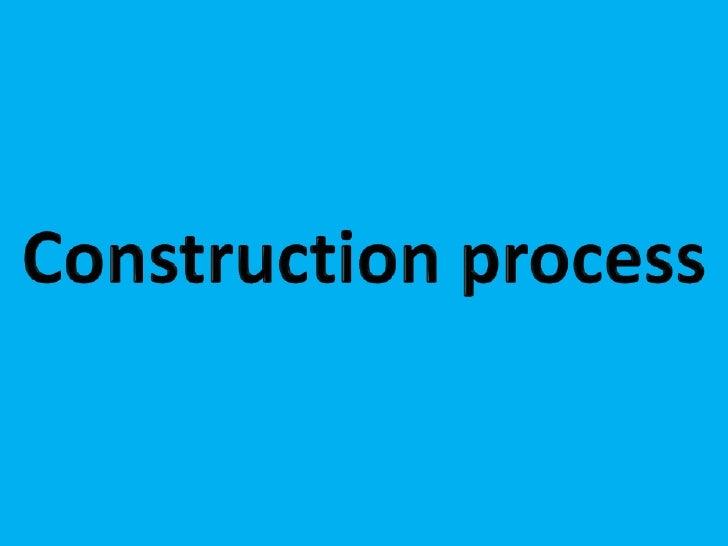 Construction process<br />