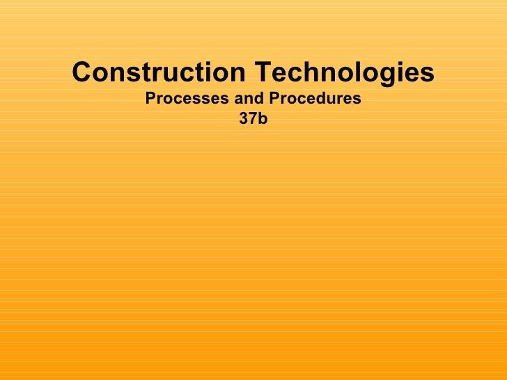 Construction Technologies     Processes and Procedures                37b