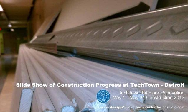 Slide Show of Construction Progress at TechTown - DetroitTechTown 1st Floor RenovationMay 1 - May 31 Construction 2013Cent...