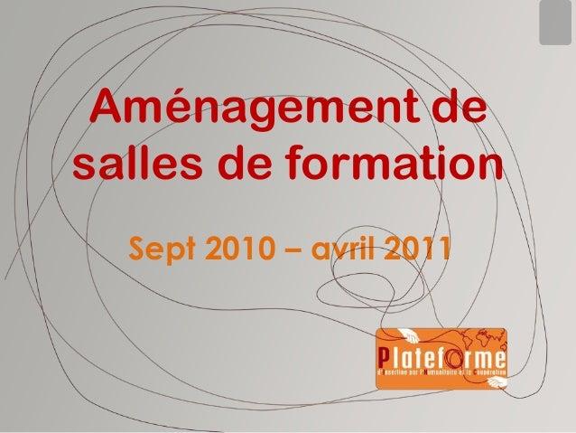 Aménagement de salles de formation Sept 2010 – avril 2011