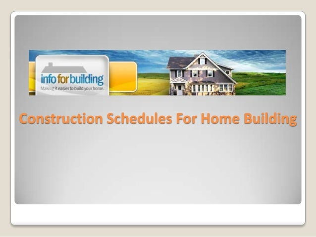 Construction schedules for home building for Construction schedule for building a house