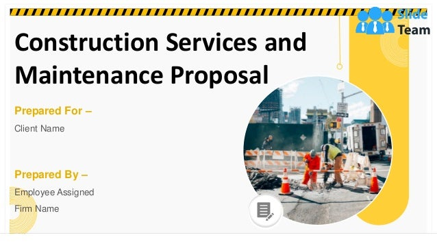 Construction Services and Maintenance Proposal Prepared For – Client Name Prepared By – Employee Assigned Firm Name