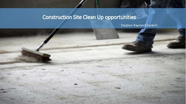 Construction Site Clean Up opportunities Stephen Rayment Systech