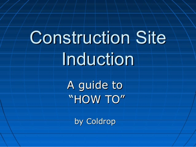 "Construction SiteConstruction Site InductionInduction A guide toA guide to """"HOW TO""HOW TO"" by Coldropby Coldrop"