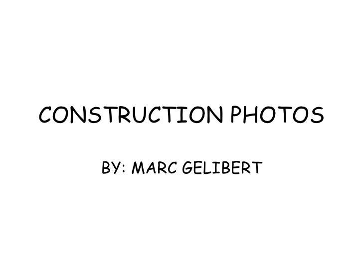 CONSTRUCTION PHOTOS BY: MARC GELIBERT
