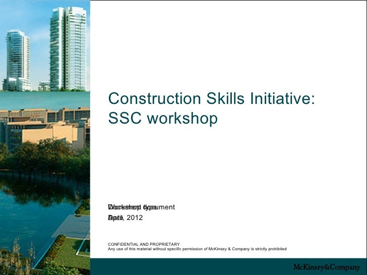 Construction Skills Initiative:SSC workshopWorkshop typeDocument documentApril,Date 2012CONFIDENTIAL AND PROPRIETARYAny us...