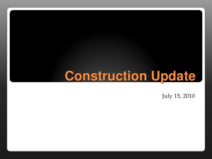 Construction Update<br />July 15, 2010<br />