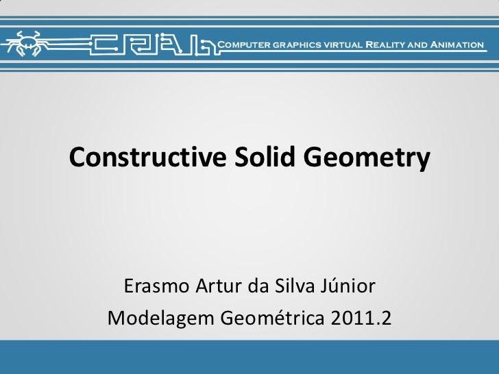 Constructive Solid Geometry   Erasmo Artur da Silva Júnior  Modelagem Geométrica 2011.2