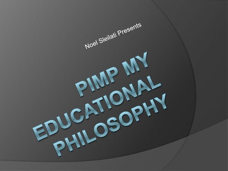 Noel Sleilati Presents<br />Pimp my Educational Philosophy <br />