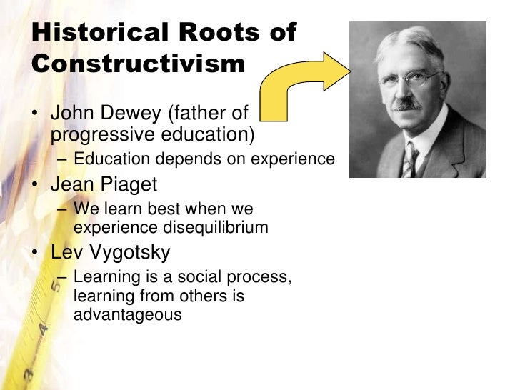Education Is A Progressive Discovery Of Our: Constructivism