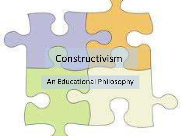 Constructivism An Educational Philosophy