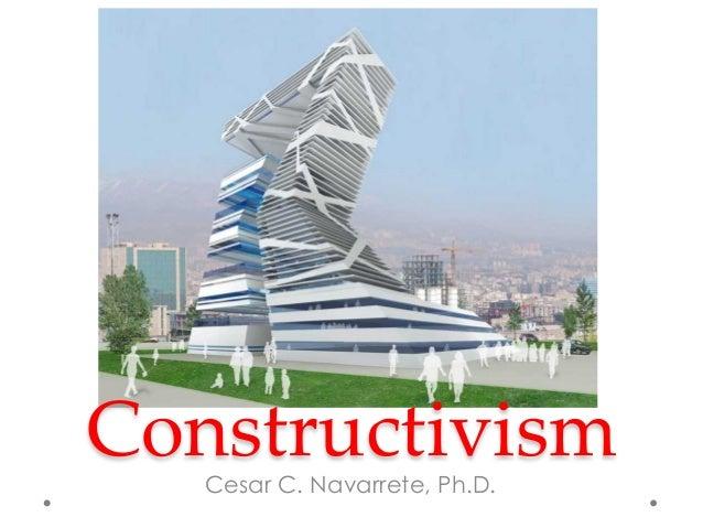 Constructivism Cesar C. Navarrete, Ph.D.