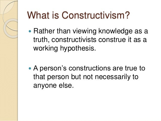 constructivist teaching then and now There are lots of different learning theories that can be used to help guide a teaching/learning process it can play a role in each of these is an educational philosophy which holds that learners ultimately construct their own knowledge that then resides within them, so that each person's knowledge is as unique as they are.