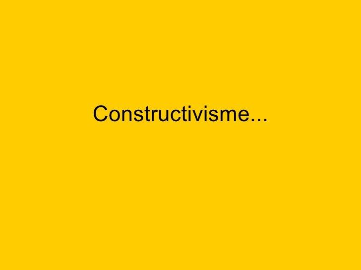 Constructivisme...