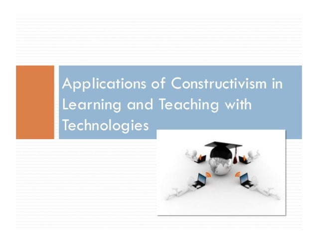 constrctivism learning and teaching model Home - teaching resources - classroom tips: teaching with the constructivist learning theory what is the best method of teaching to use one of the first things a teacher must do when considering how to teach students is to acknowledge that each student does not learn in the same way.