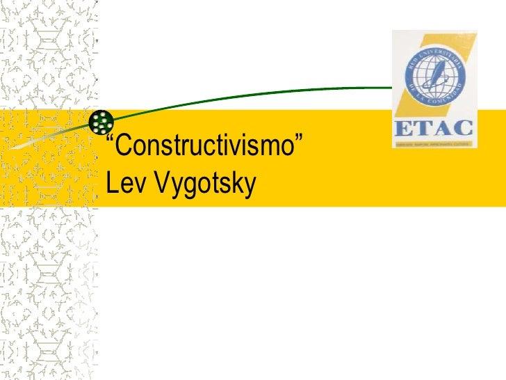 """""""Constructivismo""""Lev Vygotsky<br />"""
