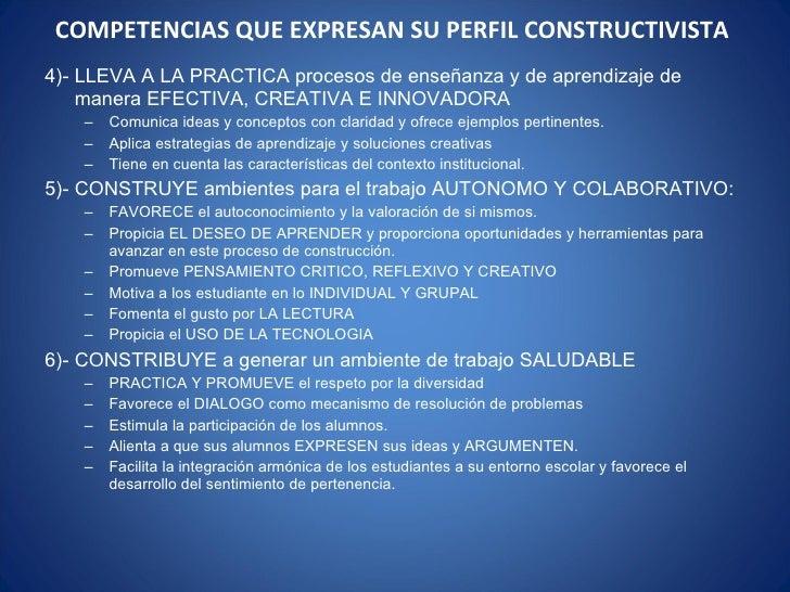 COMPETENCIAS QUE EXPRESAN SU PERFIL CONSTRUCTIVISTA  <ul><li>4)- LLEVA A LA PRACTICA procesos de enseñanza y de aprendizaj...