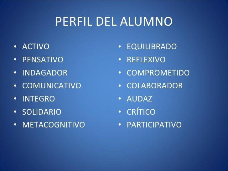 PERFIL DEL ALUMNO <ul><li>ACTIVO </li></ul><ul><li>PENSATIVO </li></ul><ul><li>INDAGADOR </li></ul><ul><li>COMUNICATIVO </...
