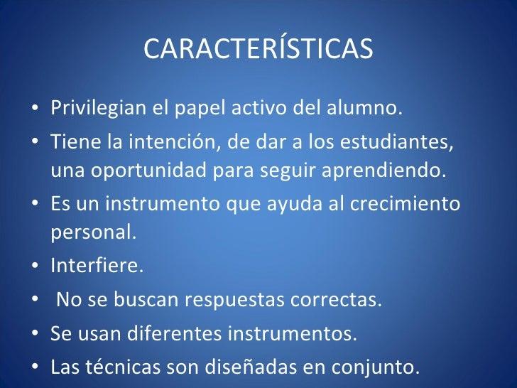 CARACTERÍSTICAS <ul><li>Privilegian el papel activo del alumno. </li></ul><ul><li>Tiene la intención, de dar a los estudia...