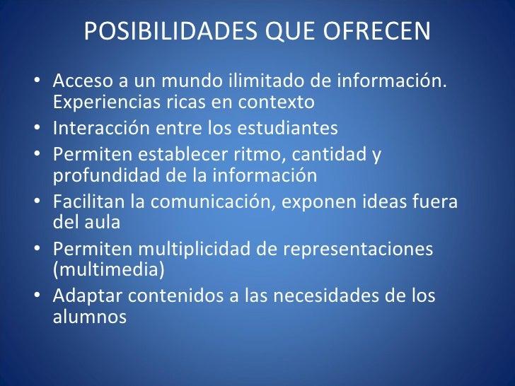 POSIBILIDADES QUE OFRECEN <ul><li>Acceso a un mundo ilimitado de información. Experiencias ricas en contexto </li></ul><ul...