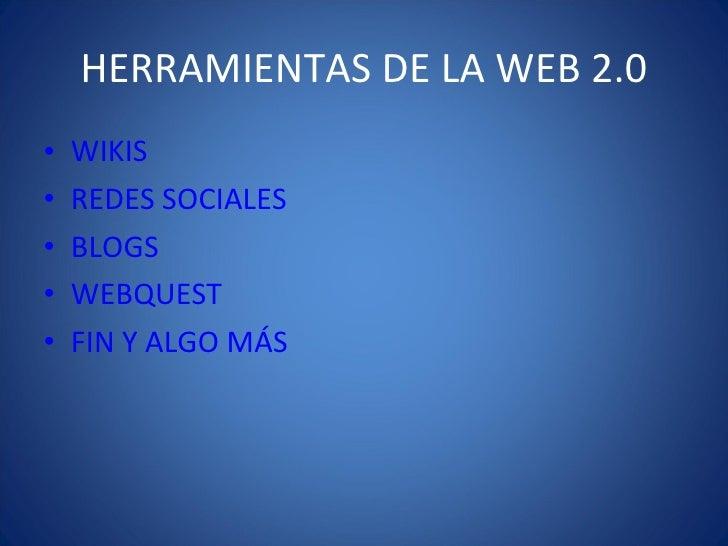 HERRAMIENTAS DE LA WEB 2.0 <ul><li>WIKIS </li></ul><ul><li>REDES SOCIALES </li></ul><ul><li>BLOGS </li></ul><ul><li>WEBQUE...