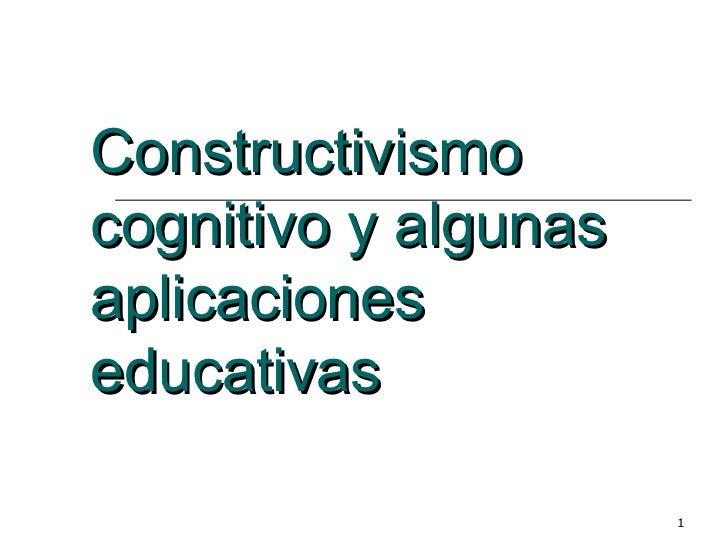 Constructivismo cognitivo y algunas aplicaciones educativas