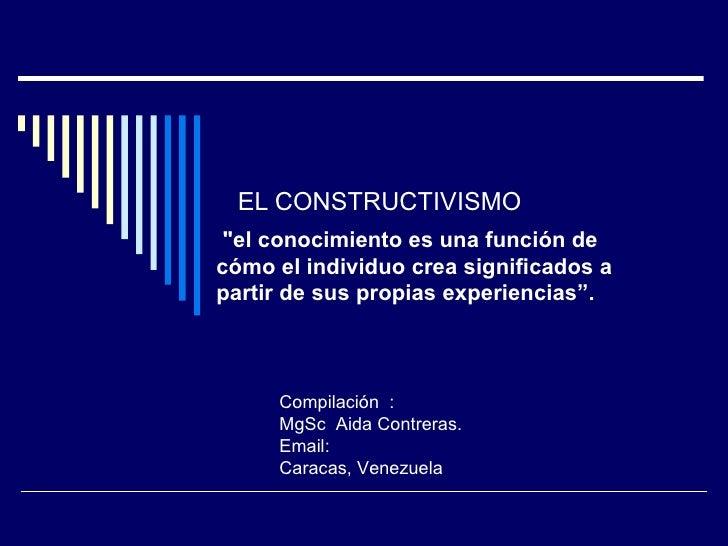"""EL CONSTRUCTIVISMO """"el conocimiento es una función de cómo el individuo crea significados a partir de sus propias exp..."""