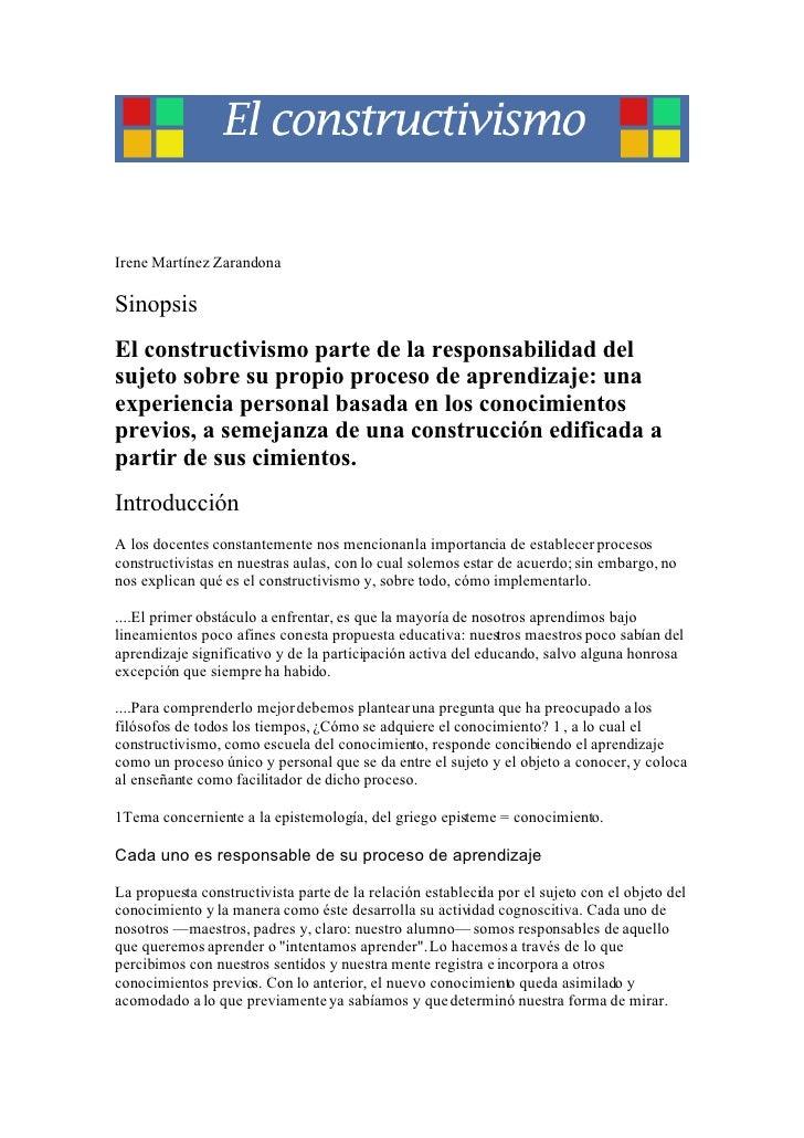 Irene Martínez Zarandona  Sinopsis El constructivismo parte de la responsabilidad del sujeto sobre su propio proceso de ap...