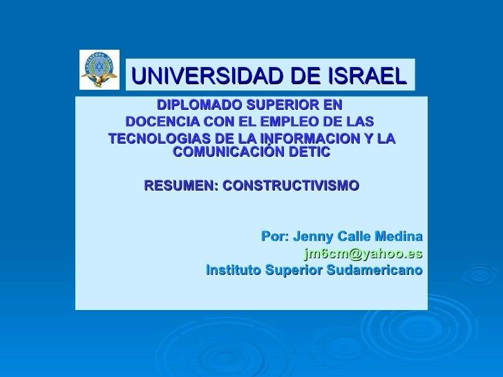 DIPLOMADO SUPERIOR EN  DOCENCIA CON EL EMPLEO DE LAS  TECNOLOGIAS DE LA INFORMACION Y LA COMUNICACIÓN DETIC RESUMEN: CONST...
