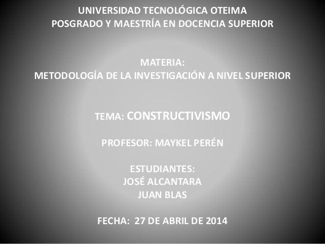 UNIVERSIDAD TECNOLÓGICA OTEIMA POSGRADO Y MAESTRÍA EN DOCENCIA SUPERIOR MATERIA: METODOLOGÍA DE LA INVESTIGACIÓN A NIVEL S...