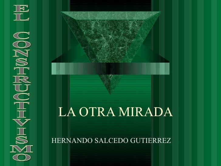 LA OTRA MIRADA HERNANDO SALCEDO GUTIERREZ EL CONSTRUCTIVISMO