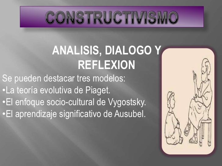 ANALISIS, DIALOGO Y                  REFLEXIONSe pueden destacar tres modelos:•La teoría evolutiva de Piaget.•El enfoque s...