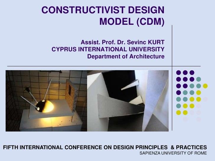 CONSTRUCTIVIST DESIGN                    MODEL (CDM)                       Assist. Prof. Dr. Sevinc KURT               CYP...