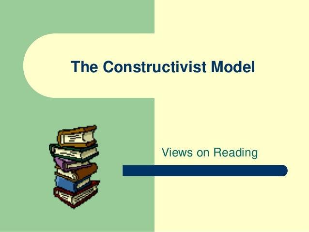 The Constructivist Model Views on Reading